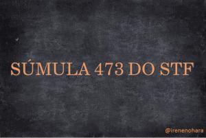 SÚMULA 473 do STF