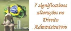 7 significativas alterações no Direito Administrativo